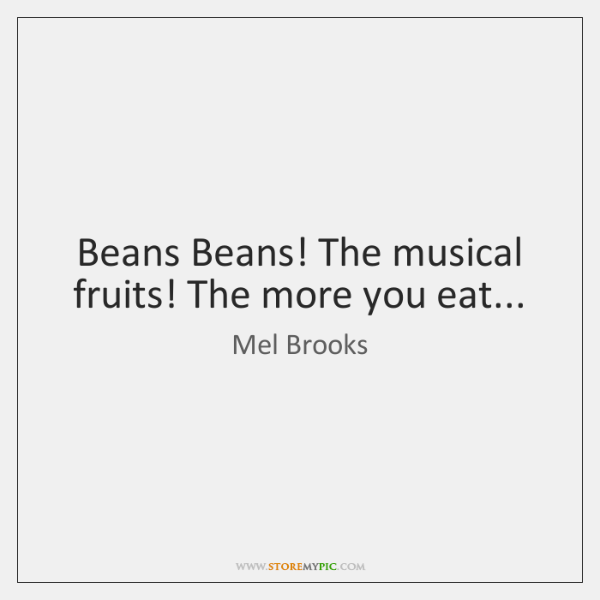 Beans Beans! The musical fruits! The more you eat...