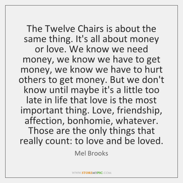 The Twelve Chairs is about the same thing. It's all about money ...