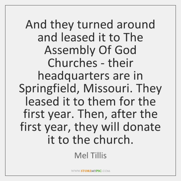 And they turned around and leased it to The Assembly Of God ...