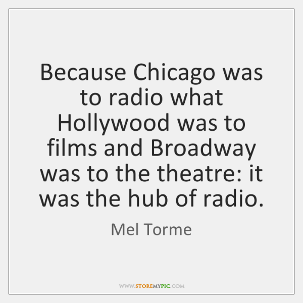Because Chicago was to radio what Hollywood was to films and Broadway ...