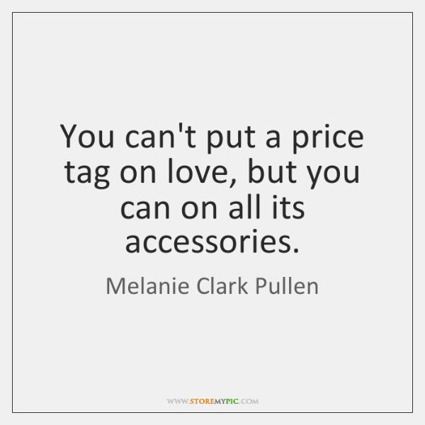 You can't put a price tag on love, but you can on ...