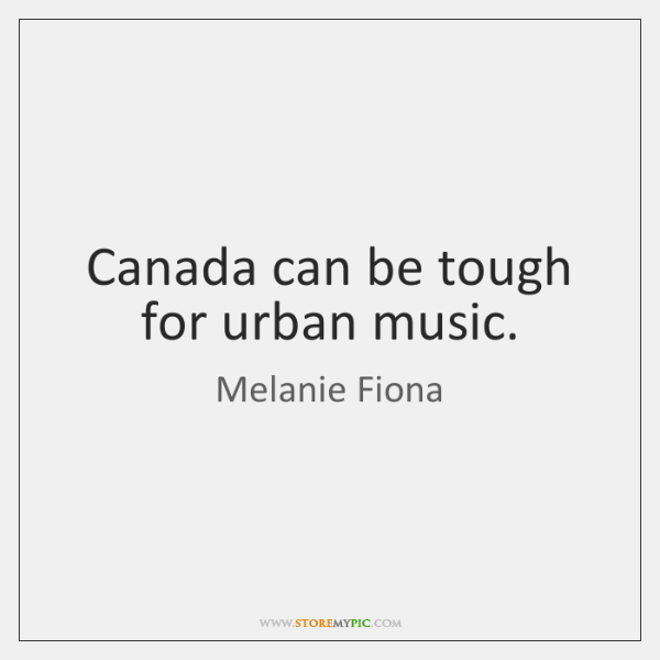 Canada can be tough for urban music.