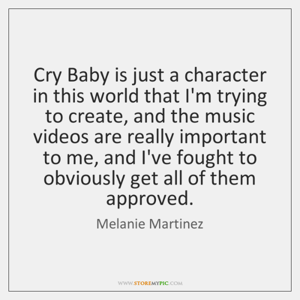 Cry Baby is just a character in this world that I'm trying ...