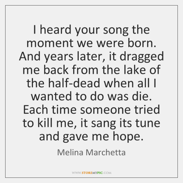 I heard your song the moment we were born. And years later, ...