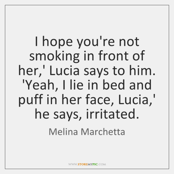 I hope you're not smoking in front of her,' Lucia says ...