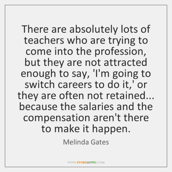 There are absolutely lots of teachers who are trying to come into ...
