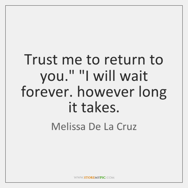 """Trust me to return to you."""" """"I will wait forever. however long ..."""