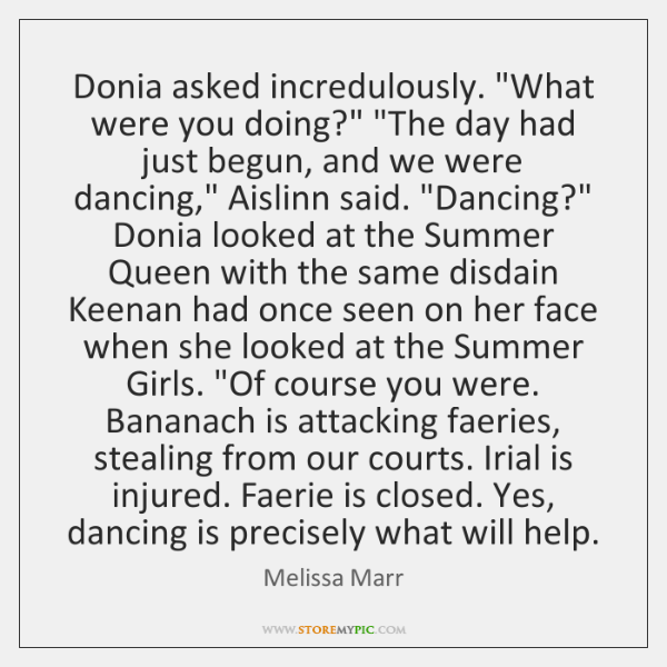 """Donia asked incredulously. """"What were you doing?"""" """"The day had just begun, ..."""