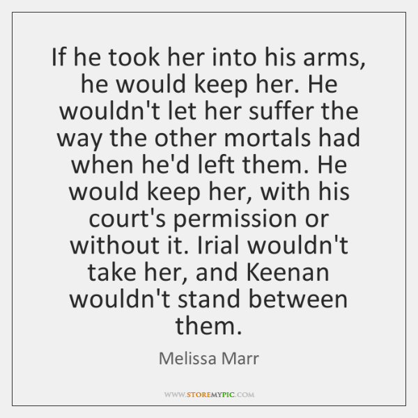 If he took her into his arms, he would keep her. He ...