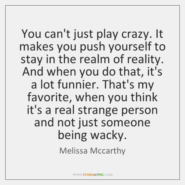 You can't just play crazy. It makes you push yourself to stay ...