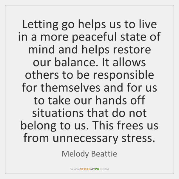 Letting go helps us to live in a more peaceful state of ...