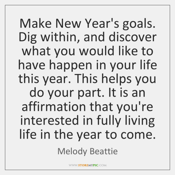 Make New Year's goals. Dig within, and discover what you would like ...