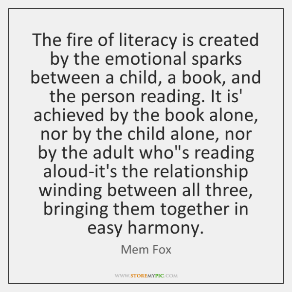 The fire of literacy is created by the emotional sparks between a ...