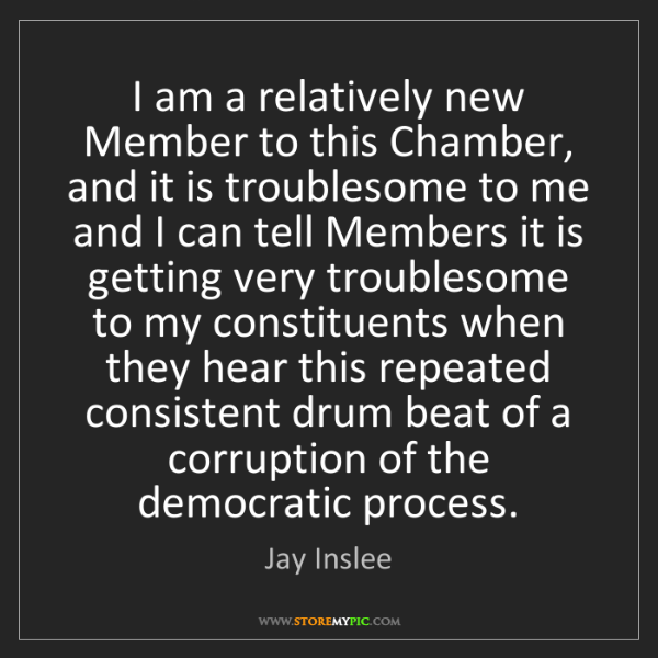Jay Inslee: I am a relatively new Member to this Chamber, and it...