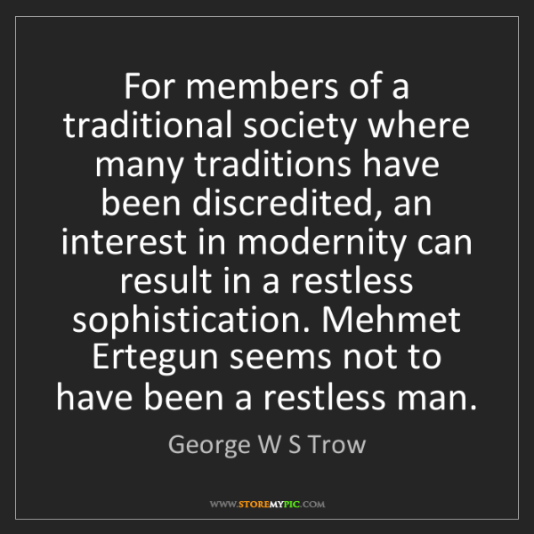 George W S Trow: For members of a traditional society where many traditions...