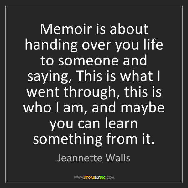 Jeannette Walls: Memoir is about handing over you life to someone and...