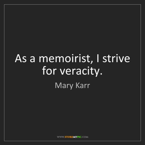 Mary Karr: As a memoirist, I strive for veracity.