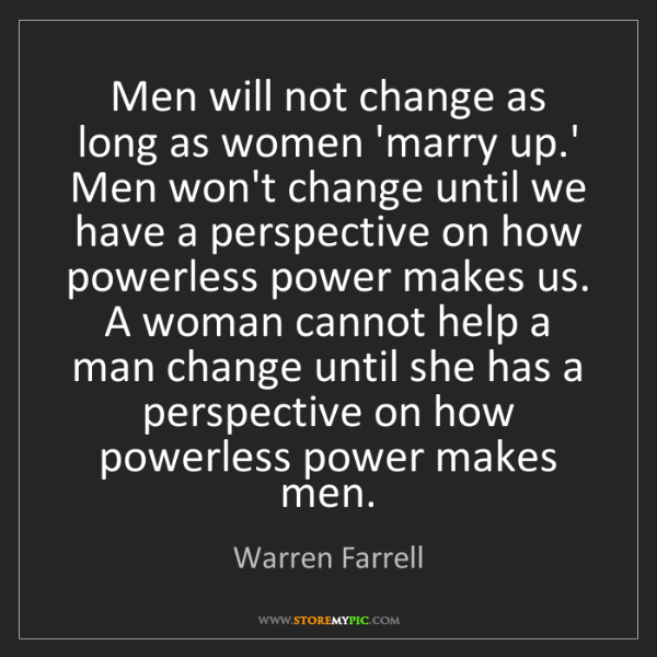 Warren Farrell: Men will not change as long as women 'marry up.' Men...
