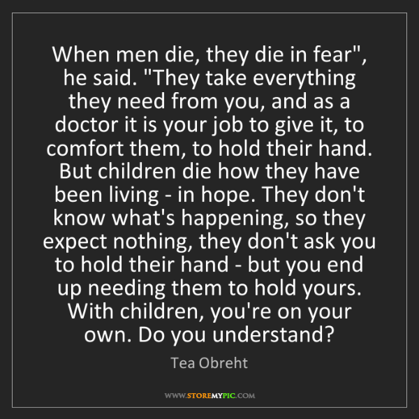 "Tea Obreht: When men die, they die in fear"", he said. ""They take..."
