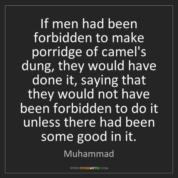 Muhammad: If men had been forbidden to make porridge of camel's...