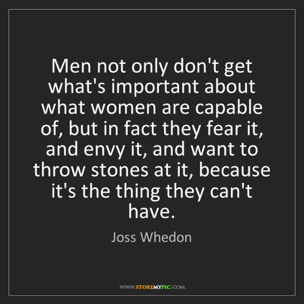 Joss Whedon: Men not only don't get what's important about what women...