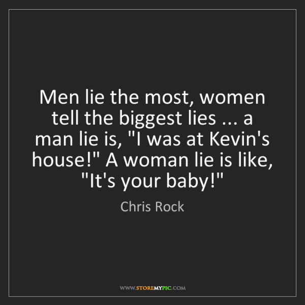 Chris Rock: Men lie the most, women tell the biggest lies ... a man...