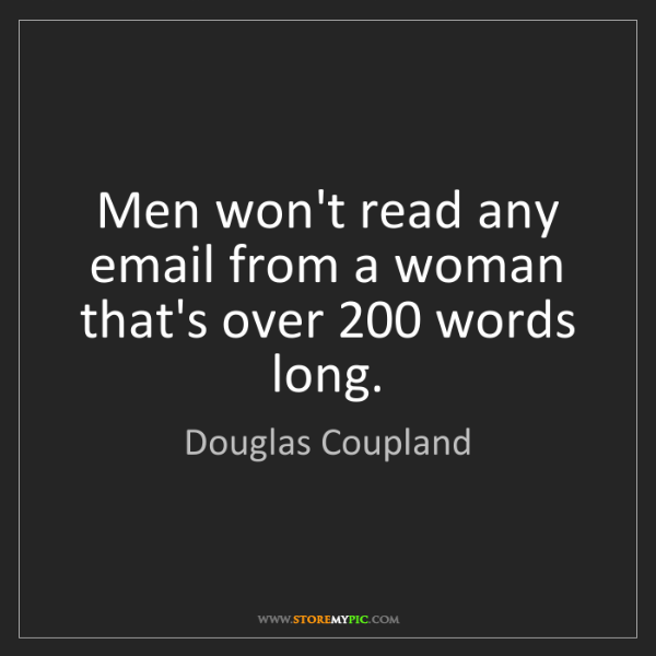 Douglas Coupland: Men won't read any email from a woman that's over 200...
