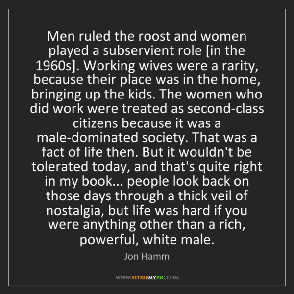 Jon Hamm: Men ruled the roost and women played a subservient role...