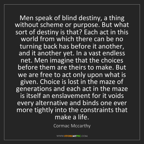 Cormac Mccarthy: Men speak of blind destiny, a thing without scheme or...