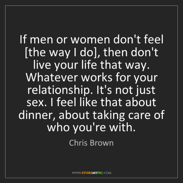Chris Brown: If men or women don't feel [the way I do], then don't...