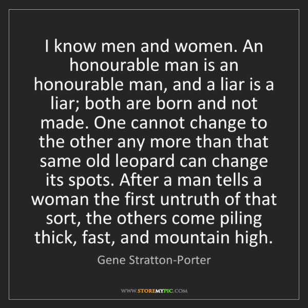 Gene Stratton-Porter: I know men and women. An honourable man is an honourable...