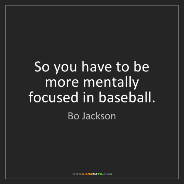 Bo Jackson: So you have to be more mentally focused in baseball.