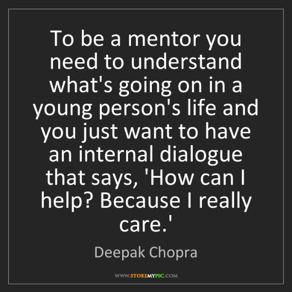 Deepak Chopra: To be a mentor you need to understand what's going on...