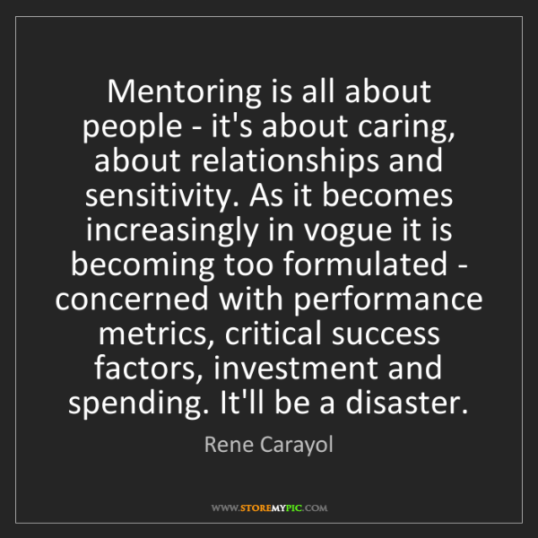 Rene Carayol: Mentoring is all about people - it's about caring, about...