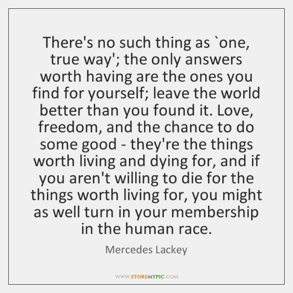 There's no such thing as `one, true way'; the only answers worth ...