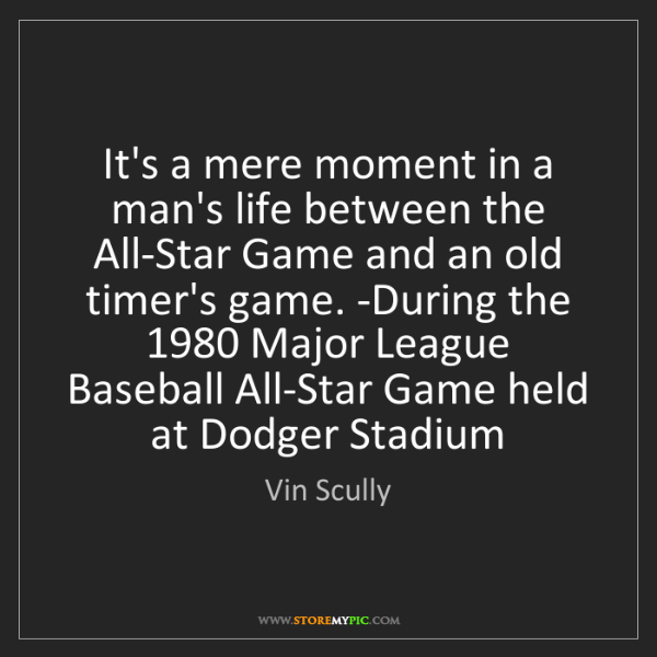 Vin Scully: It's a mere moment in a man's life between the All-Star...