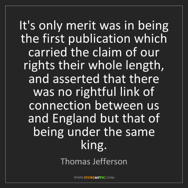 Thomas Jefferson: It's only merit was in being the first publication which...