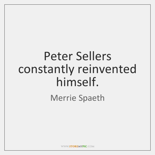 Peter Sellers constantly reinvented himself.