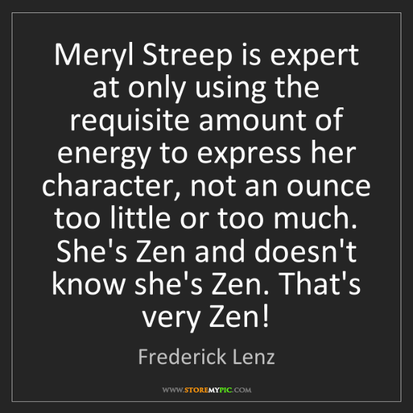 Frederick Lenz: Meryl Streep is expert at only using the requisite amount...