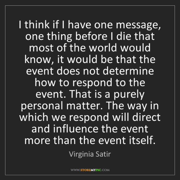 Virginia Satir: I think if I have one message, one thing before I die...