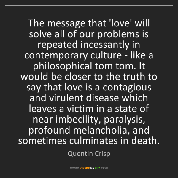 Quentin Crisp: The message that 'love' will solve all of our problems...