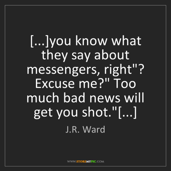 "J.R. Ward: [...]you know what they say about messengers, right""?..."