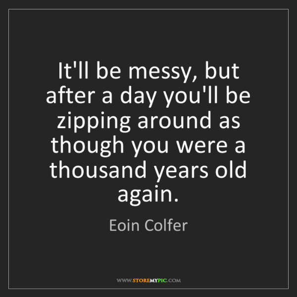 Eoin Colfer: It'll be messy, but after a day you'll be zipping around...