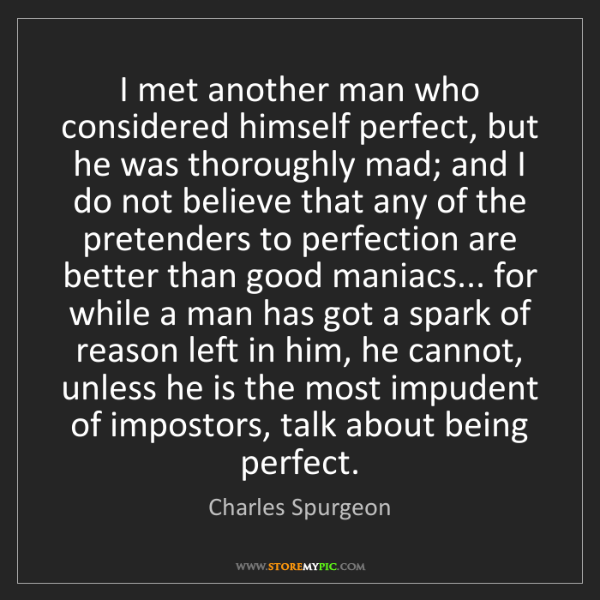 Charles Spurgeon: I met another man who considered himself perfect, but...