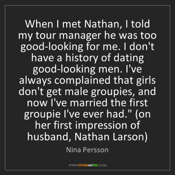 Nina Persson: When I met Nathan, I told my tour manager he was too...