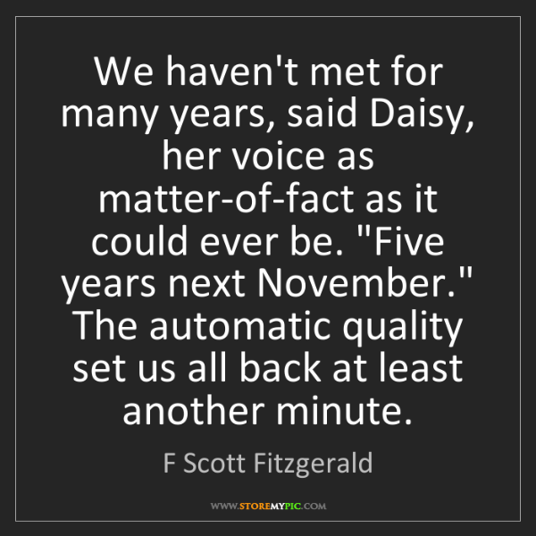 F Scott Fitzgerald: We haven't met for many years, said Daisy, her voice...