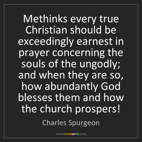 Charles Spurgeon: Methinks every true Christian should be exceedingly earnest...