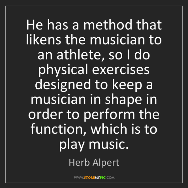 Herb Alpert: He has a method that likens the musician to an athlete,...