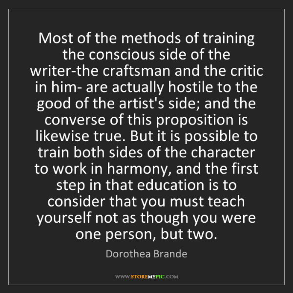 Dorothea Brande: Most of the methods of training the conscious side of...