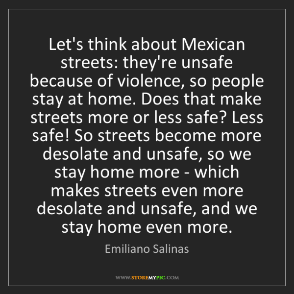 Emiliano Salinas: Let's think about Mexican streets: they're unsafe because...